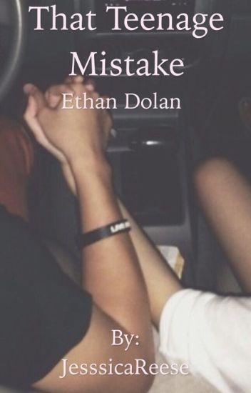 That Teenage Mistake (Ethan Dolan Fanfic)