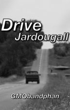 Drive || Jardougall [COMPLETED] by lovelikethis