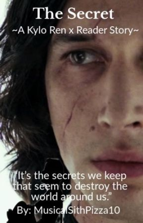 The Secret ~A Kylo Ren X Reader Story~ by MusicalSithPizza10
