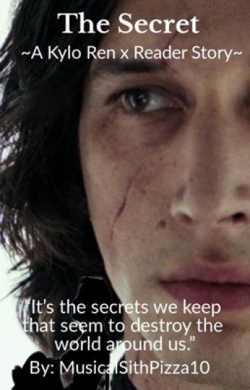 The Secret ~A Kylo Ren X Reader Story~