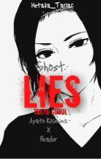 Ghost Lies ❪Tokyo Ghoul - Ayato Kirishima X Reader❫ by Hetalia_Tarlac