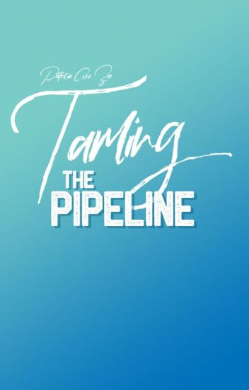 Taming the Pipeline