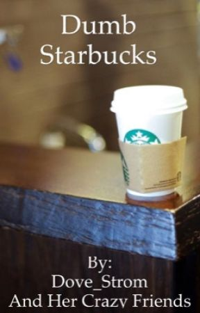 Dumb Starbucks by hollylops