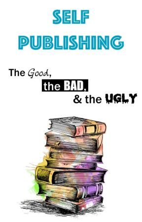 Self publishing - The good, the bad and the ugly  - Wattpad VS the