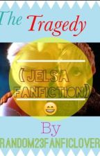 The Tragedy (Jelsa fanfic) by Random23FanficLover