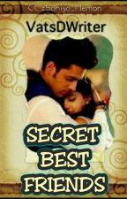 Secret Best Friends (On Hold) by VatsDWriter