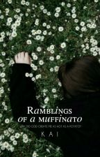 Ramblings of a Muffinato by tragicaly