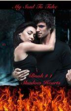 My Soul To Take book # 1 Shadow Hearts by RockNrollRebel2012