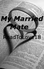 My Married Mate by ReadToLove18