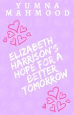 Elizabeth Harrison's Hope For A Better Tomorrow. by YumnaMahmood
