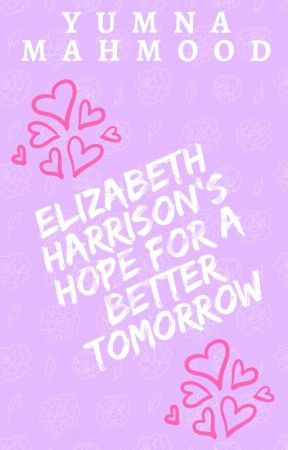 Elizabeth Harrison's Hope For A Better Tomorrow. by YumnaMahmood