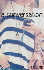 a conversation [shortstory] by Sailine