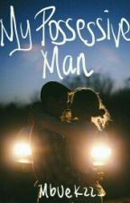 My Possessive Man by mbuekzz_