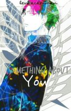 Something About You [ Levi Ackerman X Reader ] by Acnologia_Slayer
