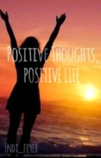 Positive Thoughts, Positive Life by indi_feyer