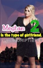 Meghan Is The Type Of Girlfriend 2 by 1INDESCRIPTIBLE8