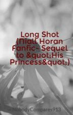Long Shot (Niall Horan Fanfic- Sequel to His Princess) by NobodyCompares913