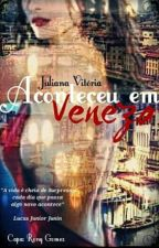 Aconteceu Em Veneza (Wattys 2016) by Juuuuju101