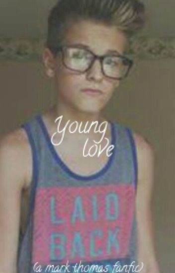 Young Love (A Mark Thomas Fanfic)