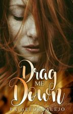 Drag Me Down [COMPLETED] by PaigeFortalejo