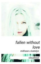 Fallen Without Love [#MAXLYN FANFIC] by cloudneal