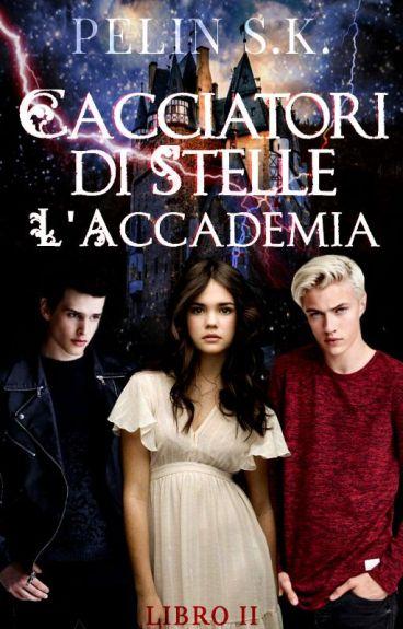 La cacciatrice di stelle: l'accademia (libro II)
