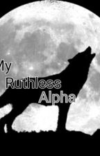 My Ruthless Alpha  by cute_Barbara