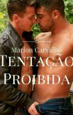 Tentação Proibida (Romance Gay) by MaiconMarlonCarvalho