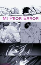 Mi Peor Error (Light x  L Lawliet) by FernanOMG