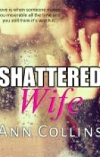 Shattered Wife (Completed) by iamanncollins