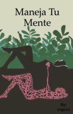 Maneja Tu Mente by vngcxo
