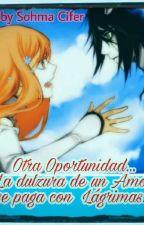 Otra Oportunidad (La dulzura de un amor se paga con lagrimas) by SohmaCifer