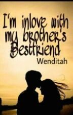 I'm In Love With My Brother's Bestfriend by Wenditah