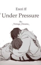 Under Pressure (Ereri ff) by _Vintage_Dreams_