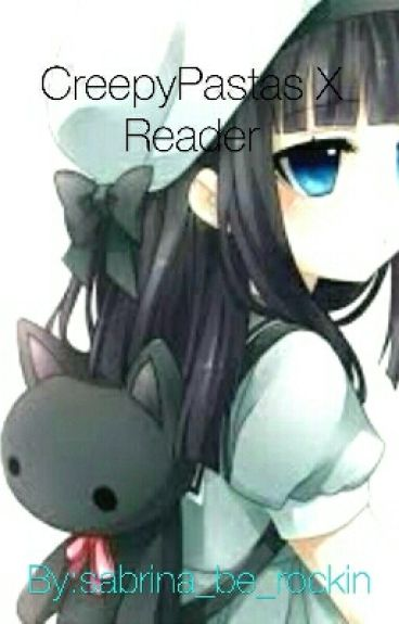 CreepyPastas X Reader (#Wattys2016)