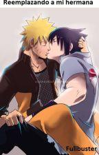 Reemplazando a mi hermana (Naruto: Sasu-Naru, Ita-Dei) by FullbusterFic