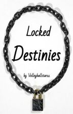 Locked Destinies by Volleyballstar11