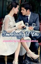 Somebody to You by deaprillissa