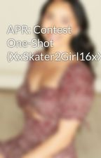 APR: Contest One-Shot (XxSkater2Girl16xX) by WillWriteForFood