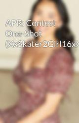 APR: Contest One-Shot (XxSkater2Girl16xX) by WillWriteForFood