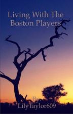 Living With The Boston Players by LilyTaylor25