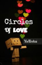 Circles Of Love [boyxboy] - COMPLETED! by YorTzekai