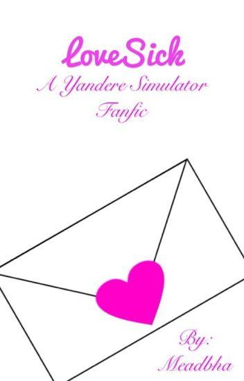 Lovesick (A Yandere Simulator Fanfic) - Meadbha - Wattpad
