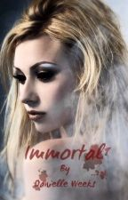 Immortal //WATTY AWARDS 2013\\ by cupcakesrule11