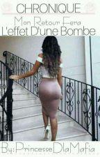 Chronique: Mon Retour Fera L'effet D'une Bombe. by PrincesseDlaMafia