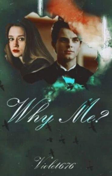 Why Me? |Kol Mikaelson|
