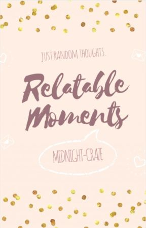 Relatable Moments by midnight-craze