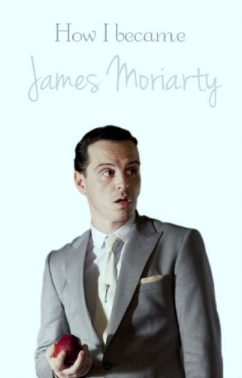 how i became james moriarty thesacred wattpad