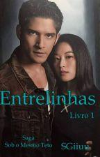 (Completo) Entrelinhas. - Saga Sob O Mesmo Teto. - Livro 1.  by SGiiuu