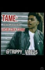 TAME(sequel To SAVAGE:Lucas Coly Story) by Trippy_vibes25